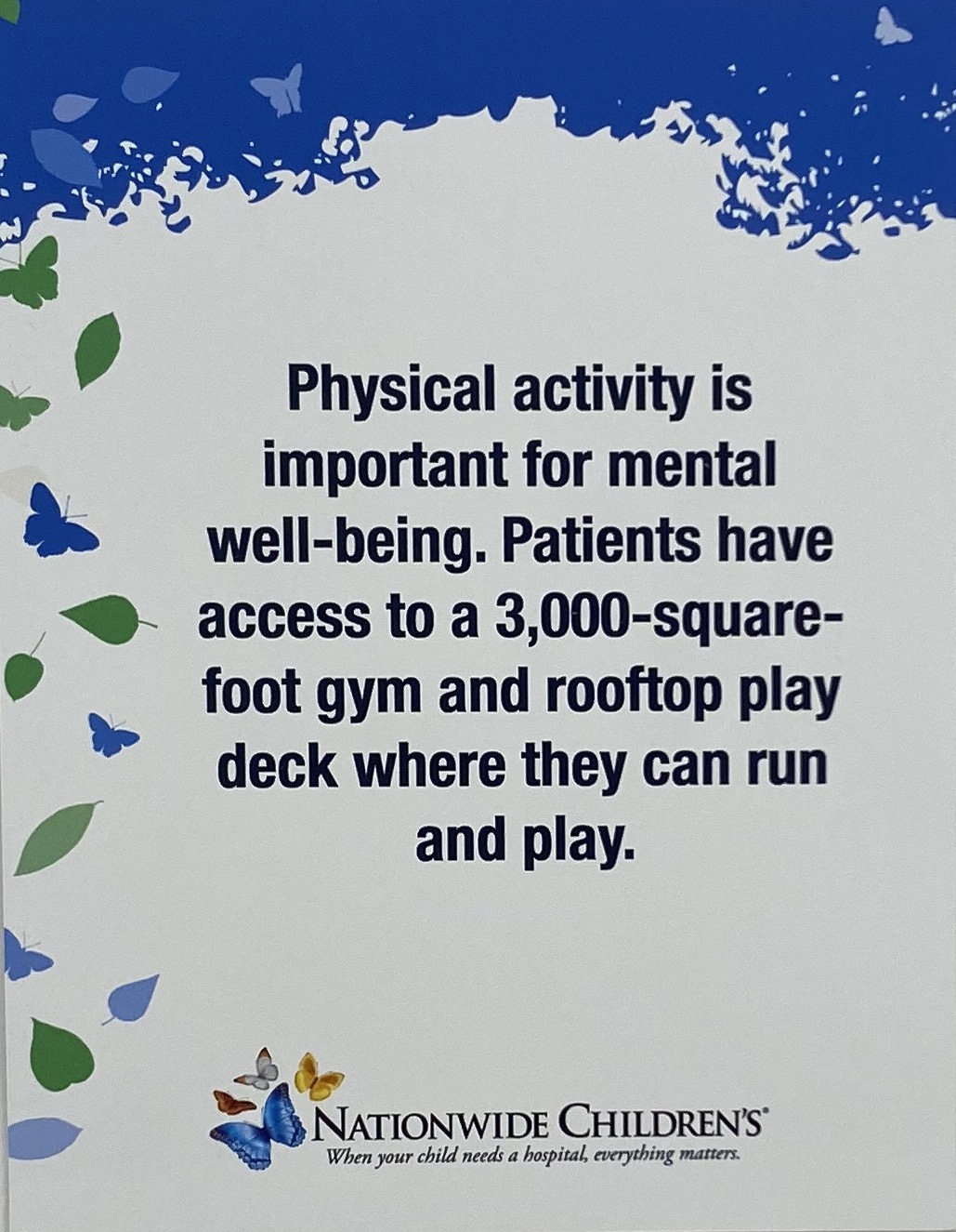 Physical activity is important for mental well-being.  Patients have access to a 3,000-square-foot gym and rooftop play deck where they can run and play.